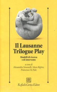 Il lausanne trilogue play. Modelli di ricerca e di intervento - copertina