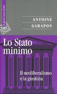 Libro Lo stato minimo. Il neoliberalismo e la giustizia Antoine Garapon