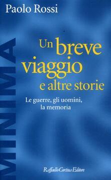 Un breve viaggio e altre storie. Le guerre, gli uomini, la memoria - Paolo Rossi - copertina