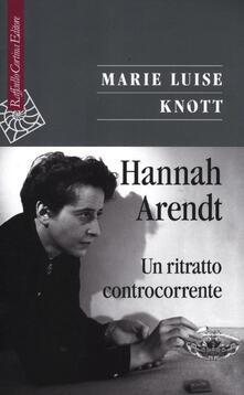 Hannah Arendt. Un ritratto controcorrente - M. Luise Knott - copertina