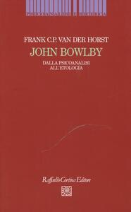 John Bowlby. Dalla psicoanalisi all'etologia