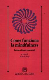 Come funziona la mindfulness. Teoria, ricerca, strumenti