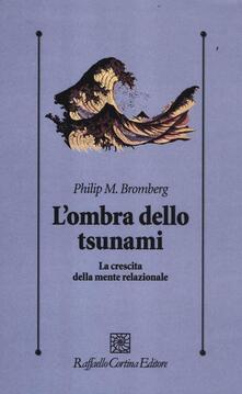 L' ombra dello tsunami. La crescita della mente relazionale - Philip M. Bromberg - copertina