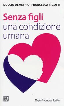Senza figli. Una condizione umana - Duccio Demetrio,Francesca Rigotti - copertina