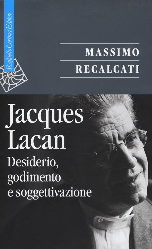 Jacques Lacan. Vol. 1: Desiderio, godimento e soggettivazione.