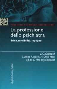 La professione dello psichiatra. Etica, sensibilità, ingegno