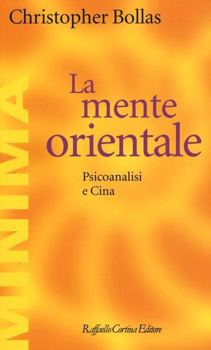 La mente orientale. Psicoanalisi e Cina - Christopher Bollas - copertina
