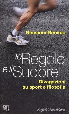 Le regole e il sudore. Divagazioni su sport e filosofia - Giovanni Boniolo - copertina