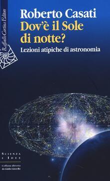 Dov'è il sole di notte? Lezioni atipiche di astronomia - Roberto Casati - copertina
