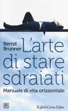 L' arte di stare sdraiati. Manuale di vita orizzontale - Bernd Brunner - copertina