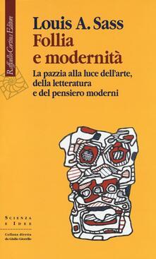 Follia e modernità. La pazzia alla luce dellarte, della letteratura e del pensiero moderni.pdf