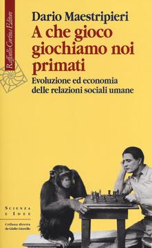 Lpgcsostenible.es A che gioco giochiamo noi primati. Evoluzione ed economia delle relazioni sociali umane Image