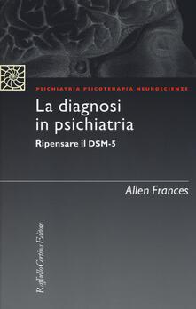 La diagnosi in psichiatria. Ripensare il DSM-5 - Allen Frances - copertina