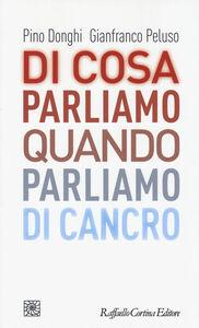 Libro Di cosa parliamo quando parliamo di cancro Pino Donghi , Gianfranco Peluso