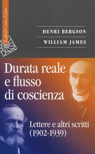 Libro Durata reale e flusso di coscienza. Lettere e altri scritti (1902-1939) Henri Bergson , William James