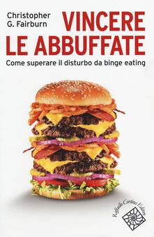 Vincere le abbuffate. Come superare il disturbo da binge eating - Christopher G. Fairburn - copertina