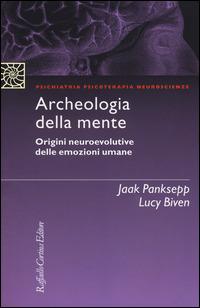 Archeologia della mente. Origini neuroevolutive delle emozioni umane - Panksepp Jaak Biven Lucy - wuz.it