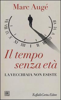 Il Il tempo senza età. La vecchiaia non esiste - Augé Marc - wuz.it