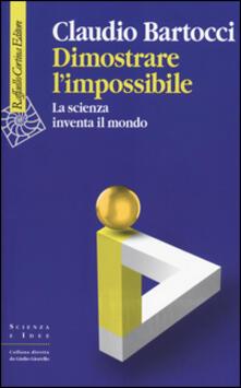 Dimostrare limpossibile. La scienza inventa il mondo.pdf