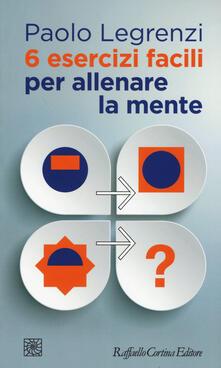 6 esercizi facili per allenare la mente - Paolo Legrenzi - copertina