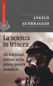 La scienza in trincea. Gli scienziati italiani nella prima guerra mondiale - Angelo Guerraggio - copertina