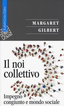 Il noi collettivo. Impegno congiunto e mondo sociale - Margaret Gilbert - copertina