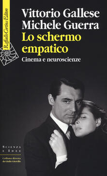 Lo schermo empatico. Cinema e neuroscienze - Vittorio Gallese,Michele Guerra - copertina