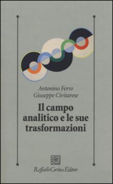 Il campo analitico e le sue trasformazioni - Antonino Ferro,Giuseppe Civitarese - copertina