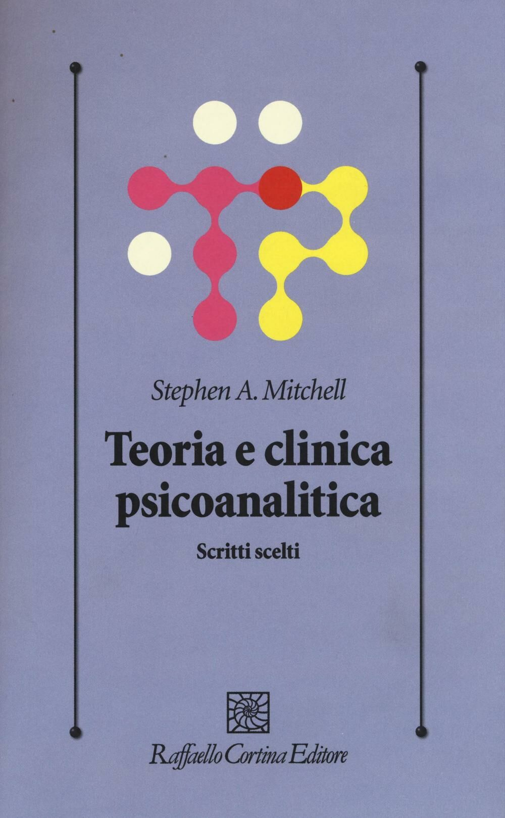 Teoria e clinica psicoanalitica. Scritti scelti