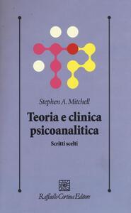 Teoria e clinica psicoanalitica. Scritti scelti - Stephen A. Mitchell - copertina