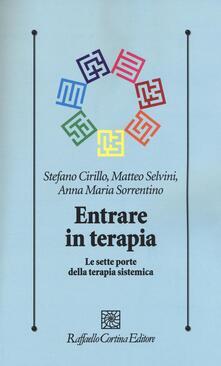Entrare in terapia. Le sette porte della terapia sistemica - Stefano Cirillo,Matteo Selvini,Anna M. Sorrentino - copertina