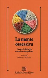 La mente ossessiva. Curare il disturbo ossessivo-compulsivo - copertina