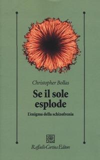 Se il sole esplode. L'enigma della schizofrenia - Bollas Christopher - wuz.it
