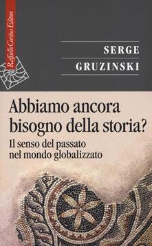 Abbiamo ancora bisogno della storia? Il senso del passato nel mondo globalizzato - Serge Gruzinski - copertina