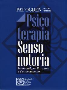Psicoterapia sensomotoria. Interventi per il trauma e l'attaccamento. Con aggiornamento online - Pat Ogden,Janina Fisher - copertina