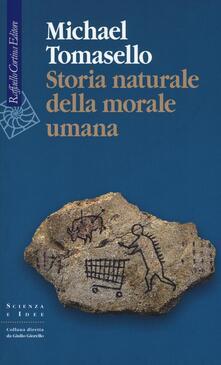 Storia naturale della morale umana - Michael Tomasello - copertina