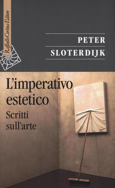 Risultati immagini per Peter Sloterdijk, L'imperativo estetico. Scritti sull'arte