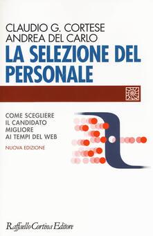 La selezione del personale. Come scegliere il candidato migliore ai tempi del web - Claudio G. Cortese,Andrea Del Carlo - copertina