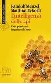 Libro L' intelligenza delle api. Cosa possiamo imparare da loro Randolf Menzel Matthias Eckoldt
