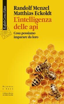 L' intelligenza delle api. Cosa possiamo imparare da loro - Randolf Menzel,Matthias Eckoldt - copertina