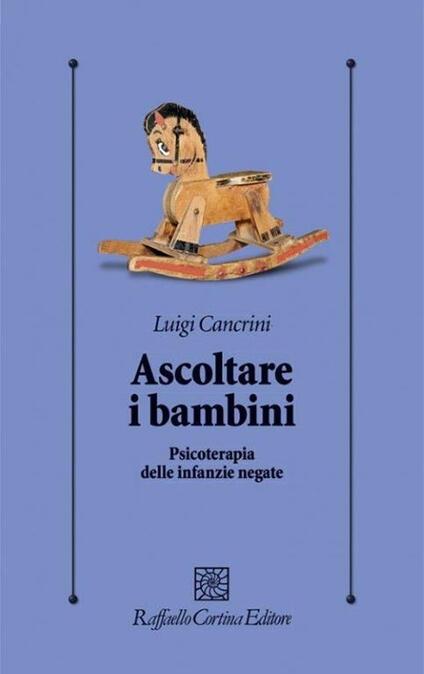 Ascoltare i bambini. Psicoterapia delle infanzie negate - Luigi Cancrini - copertina