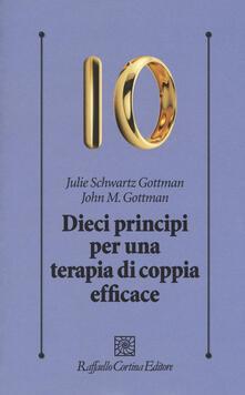 Dieci principi per una terapia di coppia efficace - John Gottman,Julie Schwartz Gottman - copertina