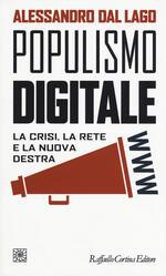 Populismo digitale. La crisi, la rete e la nuova destra