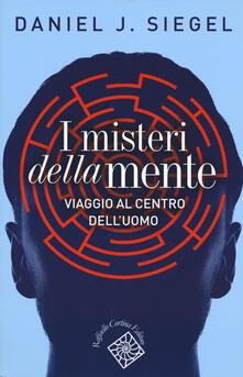 I misteri della mente. Viaggio al centro dell'uomo - Daniel J. Siegel - copertina