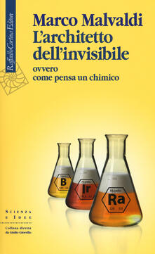 L' architetto dell'invisibile ovvero come pensa un chimico - Marco Malvaldi - copertina