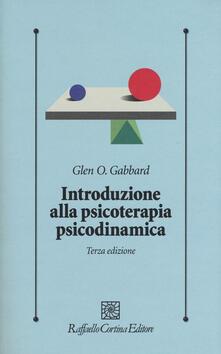 Introduzione alla psicoterapia psicodinamica. Con Contenuto digitale per download e accesso on line - Glen O. Gabbard - copertina