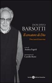 Don divo barsotti il cercatore di dio dieci anni di interviste libro societ editrice - Don divo barsotti ...