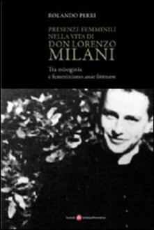 Presenze femminili nella vita di don Lorenzo Milani. Tra misoginia e femminismo ante litteram - Rolando Perri - copertina