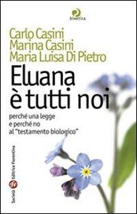 Eluana è tutti noi. Perché una legge e perché non al «testamento biologico» - Casini Carlo Casini Marina Di Pietro Maria Luisa - wuz.it