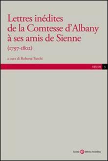 Lettres inédites de la contesse d'Albany a ses amis de Sienne - copertina